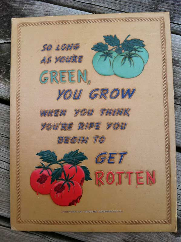 Great Sign- When you're Green you Grow... when you get Ripe you get rotten!